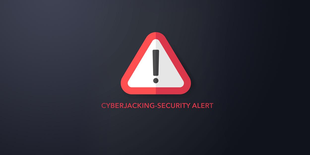 Cyberjacking – Security Alert